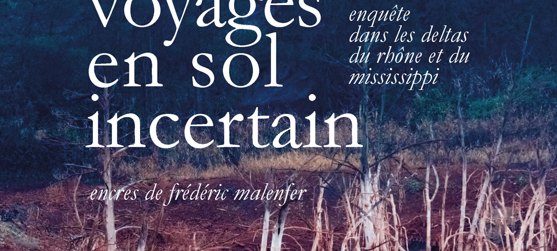 """""""Voyages en sol incertain"""", double parution chez Wildproject et La Marelle"""
